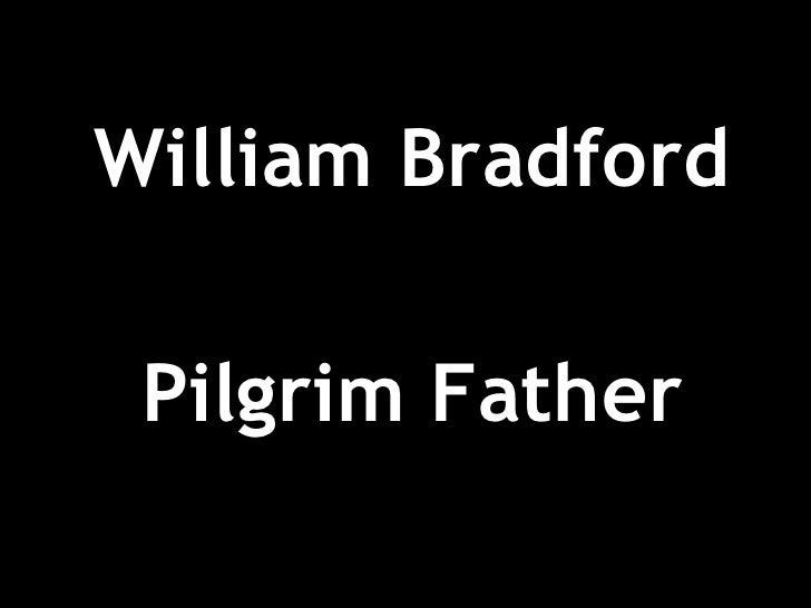 <ul><li>William Bradford </li></ul><ul><li>Pilgrim Father </li></ul>