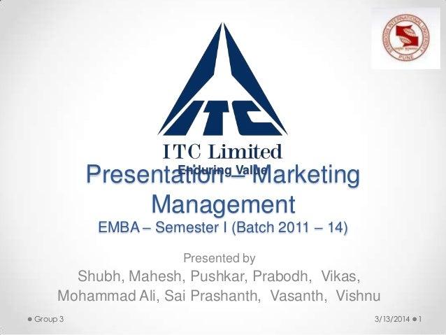 Presentation – Marketing Management EMBA – Semester I (Batch 2011 – 14) Presented by Shubh, Mahesh, Pushkar, Prabodh, Vika...