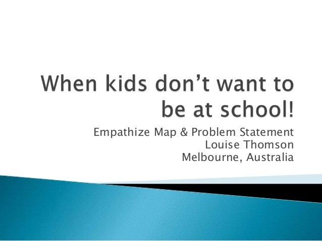 Empathize Map & Problem Statement Louise Thomson Melbourne, Australia