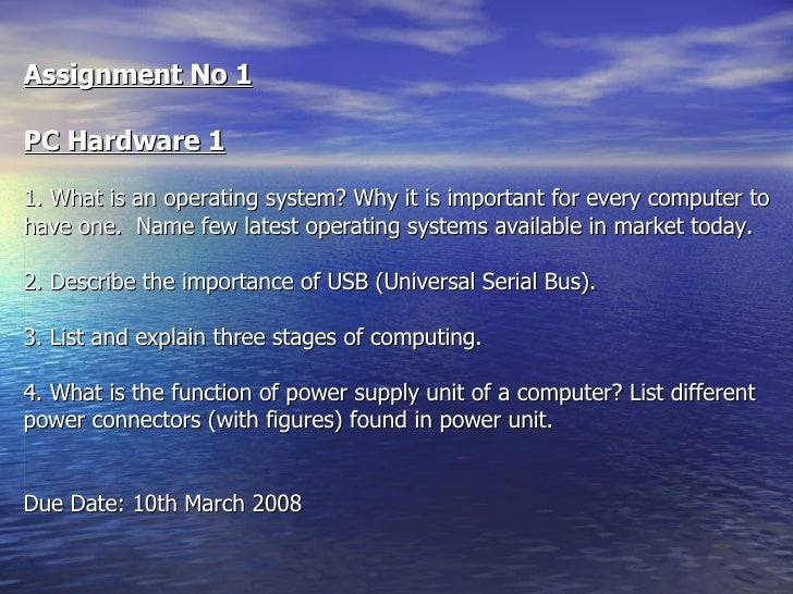 Assignment No 1 PC Hardware 1 1. What is an operating system? Why it is important for every computer to have one.  Name fe...