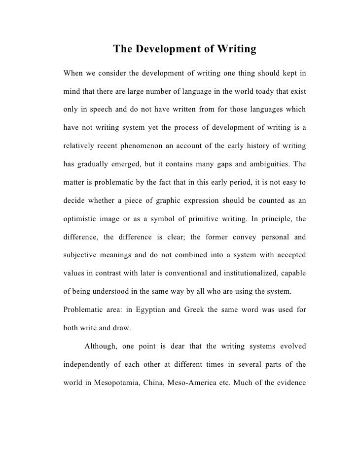 The Development of Writing When we consider the development of writing one thing should kept in  mind that there are large...