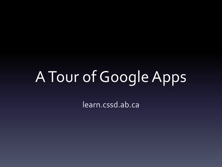A Tour of Google Apps      learn.cssd.ab.ca