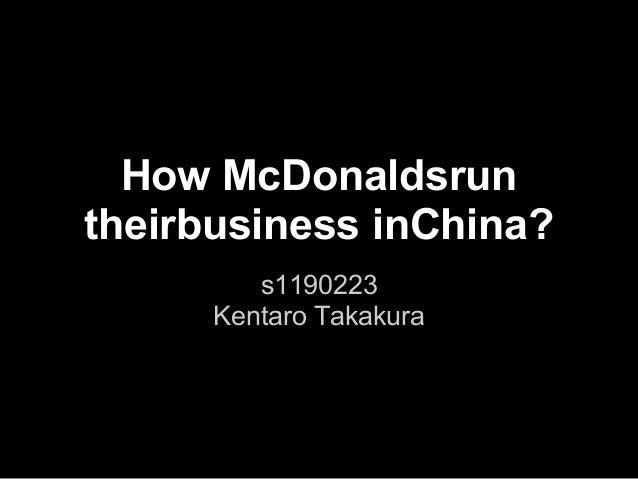 How McDonaldsruntheirbusiness inChina?s1190223Kentaro Takakura