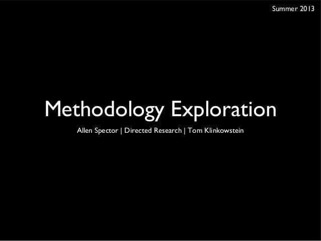 Methodology ExplorationAllen Spector | Directed Research | Tom KlinkowsteinSummer 2013