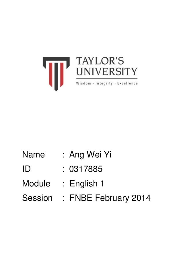 Name : Ang Wei Yi ID : 0317885 Module : English 1 Session : FNBE February 2014
