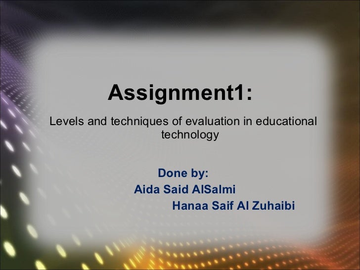 Assignment1: <ul><li>Levels and techniques of evaluation in educational technology </li></ul><ul><li>Done by: </li></ul><u...