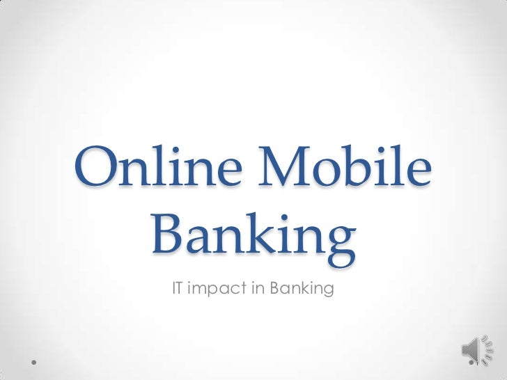 Online Mobile Banking<br />IT impact in Banking<br />1<br />
