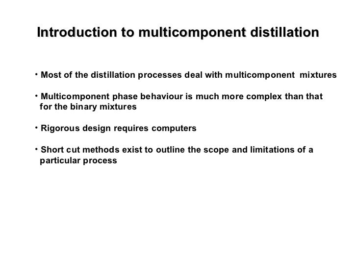 Introduction to multicomponent distillation <ul><li>Most of the distillation processes deal with multicomponent  mixtures ...