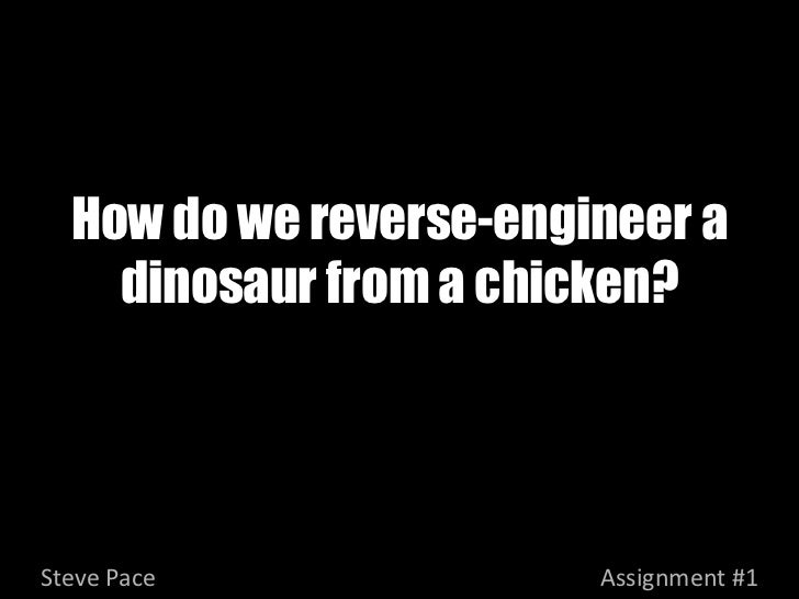How do we reverse-engineer a    dinosaur from a chicken?Steve Pace              Assignment #1