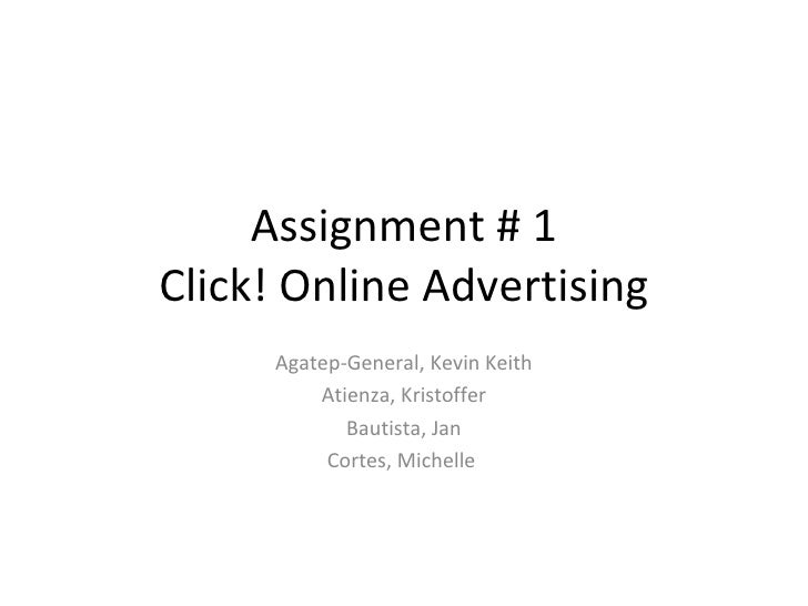 Assignment # 1Click! Online Advertising     Agatep-General, Kevin Keith         Atienza, Kristoffer            Bautista, J...