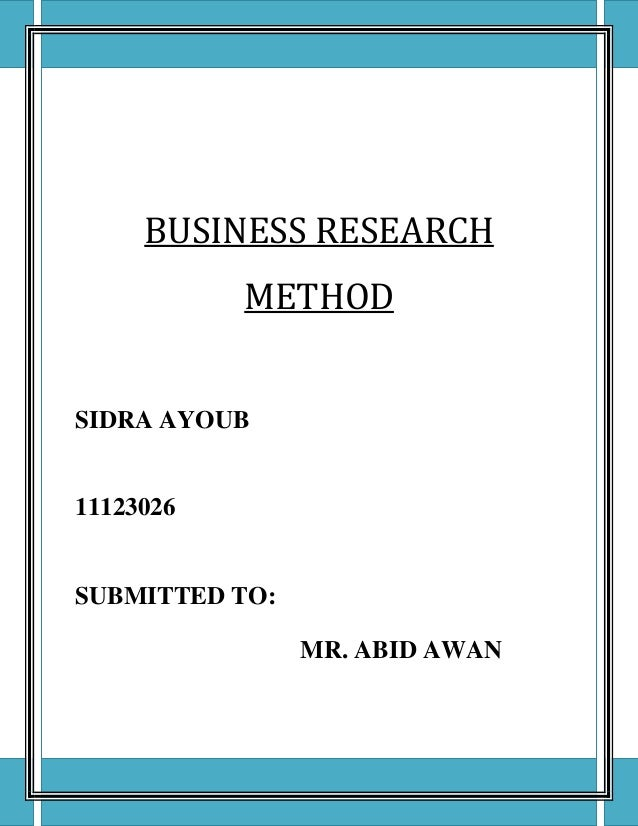 BUSINESS RESEARCH           METHODSIDRA AYOUB11123026SUBMITTED TO:                MR. ABID AWAN