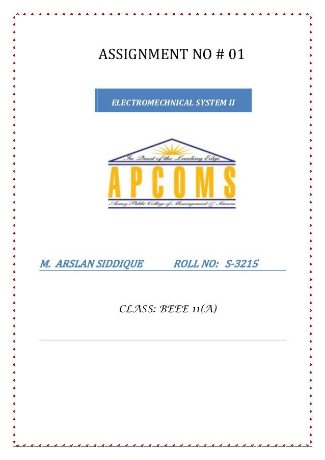ASSIGNMENT NO # 01            ELECTROMECHNICAL SYSTEM IIM. ARSLAN SIDDIQUE       ROLL NO: S-3215             CLASS: BEEE 1...