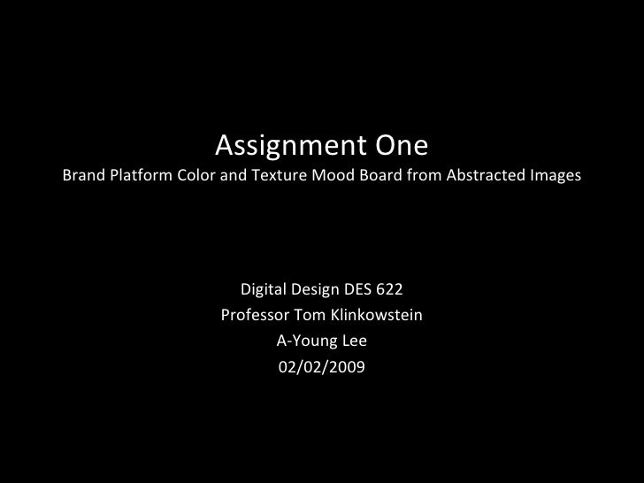 Assignment One Brand Platform Color and Texture Mood Board from Abstracted Images Digital Design DES 622 Professor Tom Kli...