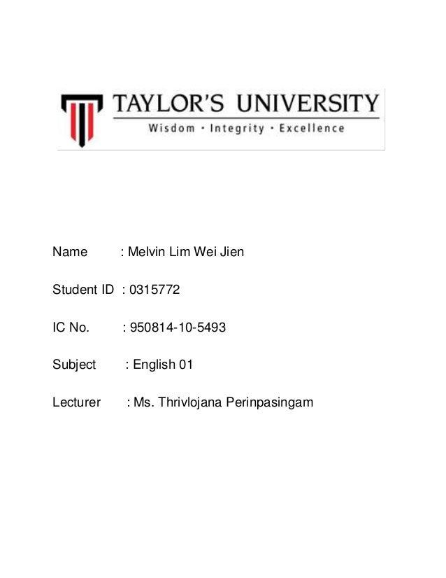 Name : Melvin Lim Wei JienStudent ID : 0315772IC No. : 950814-10-5493Subject : English 01Lecturer : Ms. Thrivlojana Perinp...
