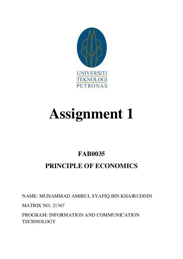 Assignment 1 FAB0035 PRINCIPLE OF ECONOMICS  NAME: MUHAMMAD AMIRUL SYAFIQ BIN KHAIRUDDIN MATRIX NO: 21367 PROGRAM: INFORMA...