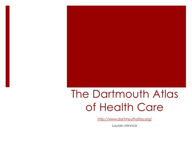 The Dartmouth Atlasof Health Carehttp://www.dartmouthatlas.org/Lauren Minnick