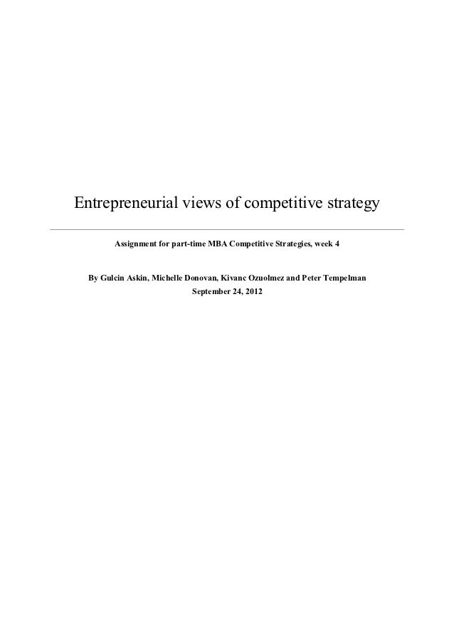 Entrepreneurial views of competitive strategy        Assignment for part-time MBA Competitive Strategies, week 4  By Gulci...