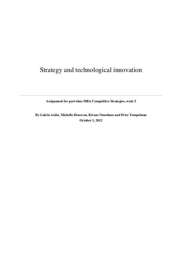 Strategy and technological innovation      Assignment for part-time MBA Competitive Strategies, week 5By Gulcin Askin, Mic...