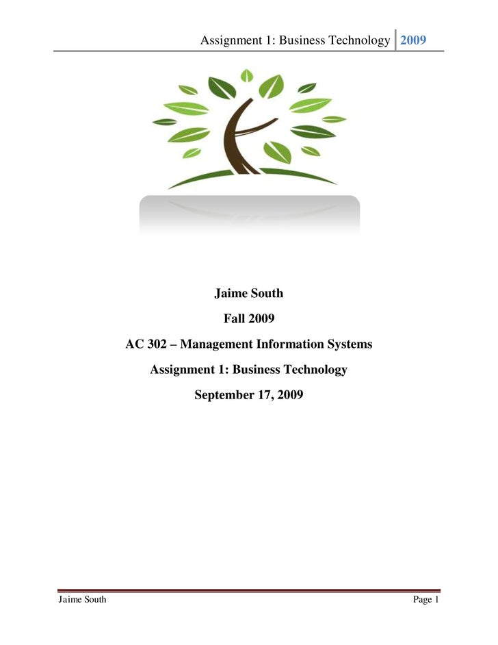 Jaime South<br />Fall 2009<br />AC 302 – Management Information Systems<br />Assignment 1: Business Technology<br />Septem...