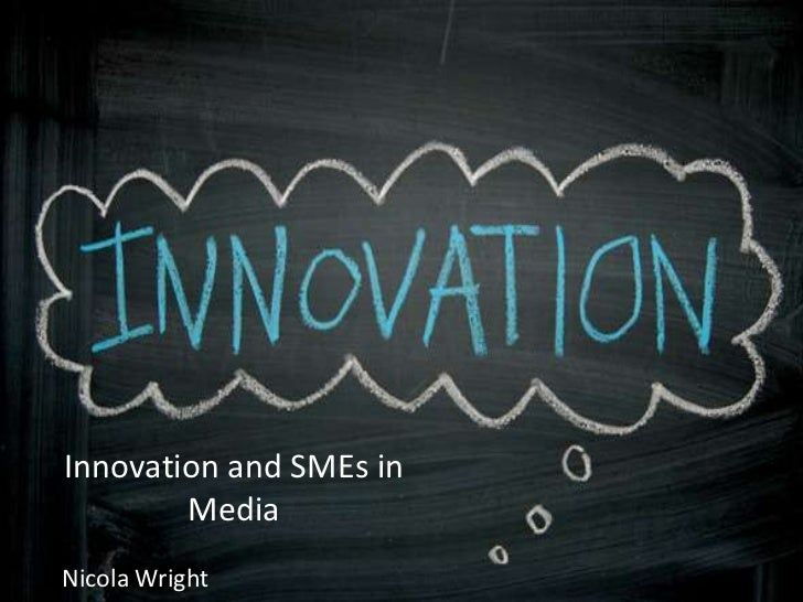 Innovation and SMEs in        MediaNicola Wright