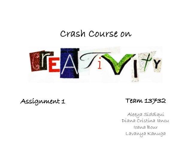 Crash Course onAssignment 1            Team 13732                         Aleeya Siddiqui                       Diana Cris...