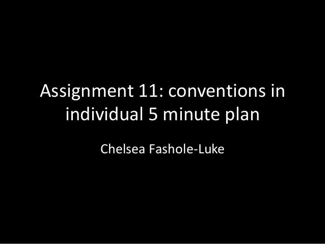 Assignment 11: conventions in individual 5 minute plan Chelsea Fashole-Luke