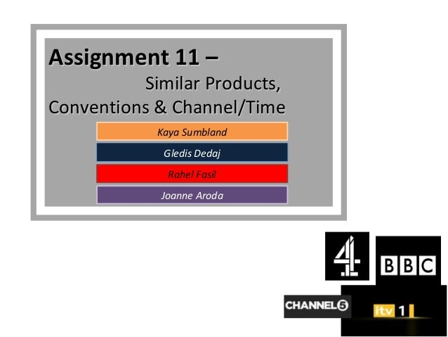 Assignment 11 –          Similar Products,Conventions & Channel/Time            Kaya Sumbland             Gledis Dedaj    ...