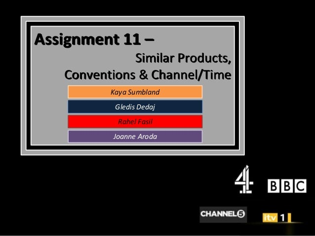 Assignment 11 –              Similar Products,   Conventions & Channel/Time          Kaya Sumbland           Gledis Dedaj ...