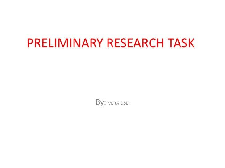 PRELIMINARY RESEARCH TASK          By: VERA OSEI