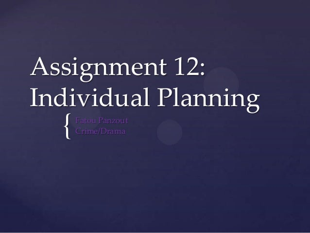 Assignment 12:Individual Planning  {   Fatou Panzout      Crime/Drama