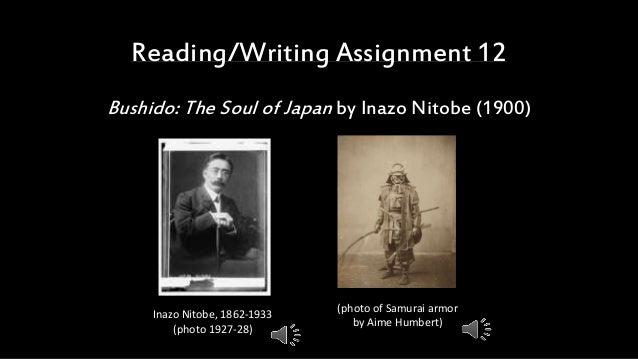 Reading/Writing Assignment 12 Bushido: The Soul of Japan by Inazo Nitobe (1900) Inazo Nitobe, 1862-1933 (photo 1927-28) (p...