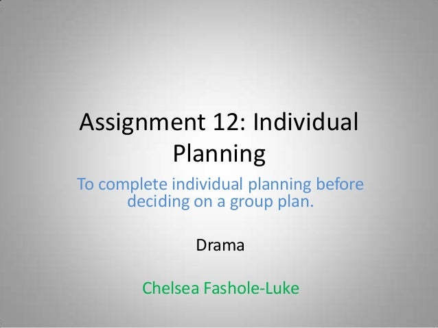 Assignment 12: Individual       PlanningTo complete individual planning before      deciding on a group plan.             ...