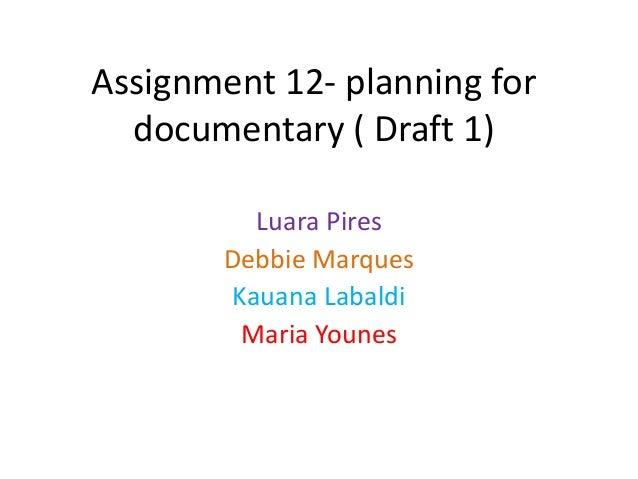Assignment 12- planning for  documentary ( Draft 1)          Luara Pires        Debbie Marques        Kauana Labaldi      ...