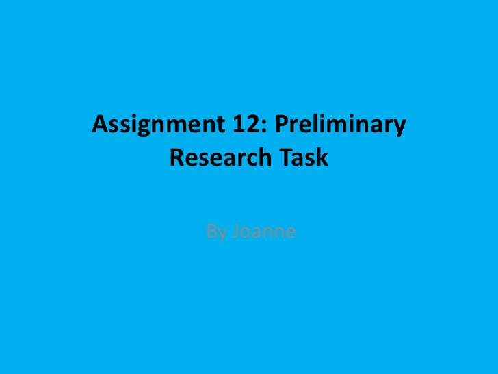 Assignment 12: Preliminary      Research Task         By Joanne