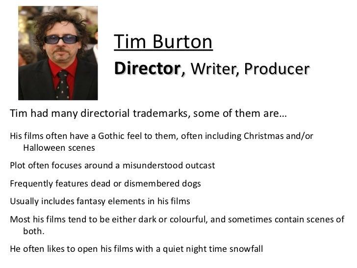 Tim Burton Picture Tim Burton Director , Writer, Producer Tim had many directorial trademarks, some of them are… <ul><li>H...