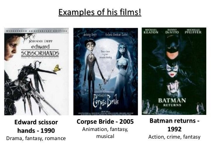 Edward scissor hands - 1990 Drama, fantasy, romance Corpse Bride - 2005 Animation, fantasy, musical Batman returns - 1992 ...