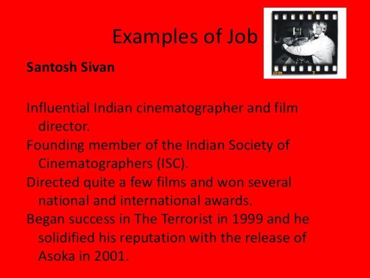Examples of Job <ul><li>Influential Indian cinematographer and film director. </li></ul><ul><li>Founding member of the Ind...