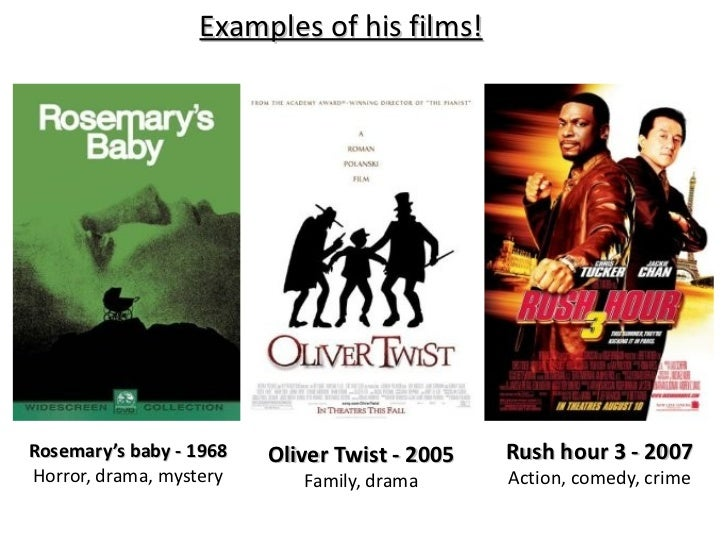 Rosemary's baby - 1968 Horror, drama, mystery Oliver Twist - 2005 Family, drama Rush hour 3 - 2007 Action, comedy, crime R...
