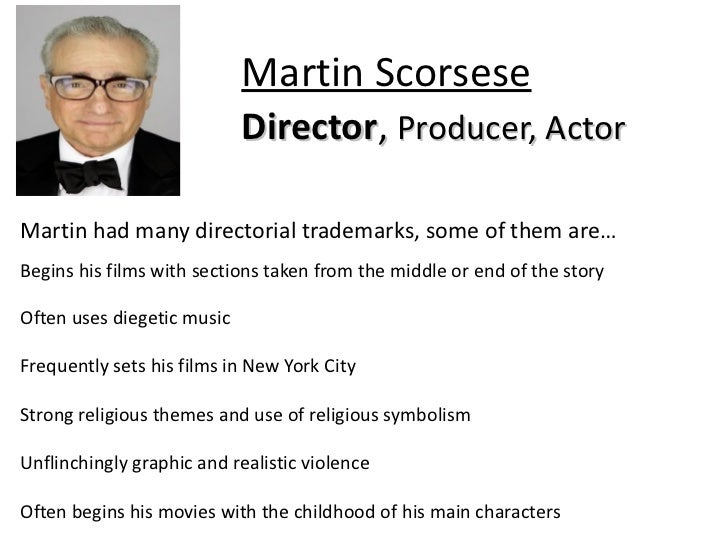Martin Scorsese Picture Martin Scorsese Director , Producer, Actor Martin had many directorial trademarks, some of them ar...