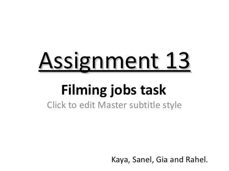 Assignment 13   Filming jobs taskClick to edit Master subtitle style                Kaya, Sanel, Gia and Rahel.