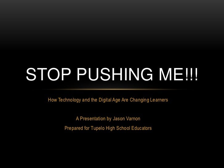 How Technology and the Digital Age Are Changing Learners <br />A Presentation by Jason Varnon<br />Prepared for Tupelo Hig...