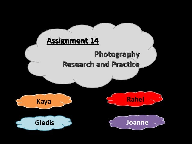 Assignment 14                 Photography         Research and PracticeKaya                      RahelGledis              ...