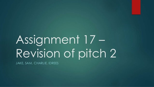 Assignment 17 – Revision of pitch 2 JAKE, SAM, CHARLIE, IDREES