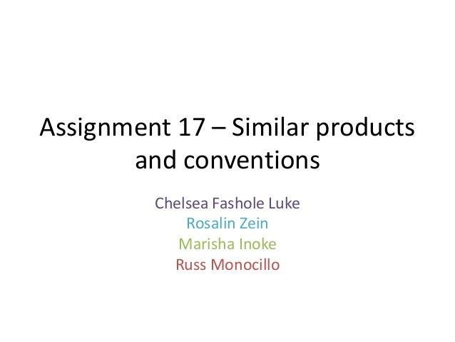 Assignment 17 – Similar products and conventions Chelsea Fashole Luke Rosalin Zein Marisha Inoke Russ Monocillo
