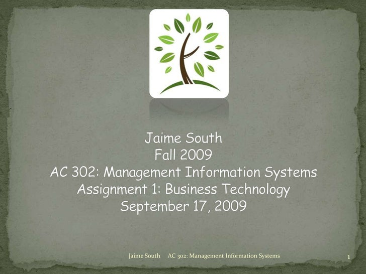 Jaime South     AC 302: Management Information Systems<br />1<br />Jaime SouthFall 2009AC 302: Management Information Syst...