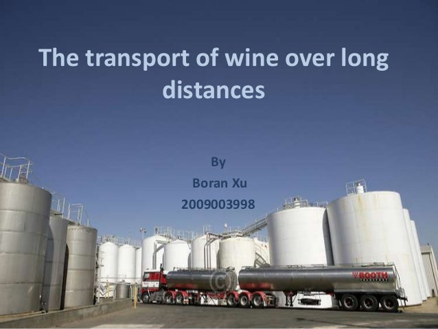 The transport of wine over long distances By Boran Xu 2009003998