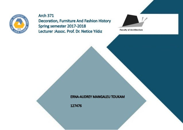 ERNA-AUDREY MANGALEU TOUKAM 127476 Arch 371 Decoration, Furniture And Fashion History Spring semester 2017-2018 Lecturer :...