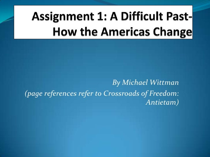 Assignment 1: A Difficult Past- How the Americas Change<br />By Michael Wittman<br />     (page references refer to Crossr...