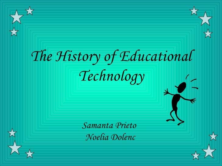 The History of Educational       Technology        Samanta Prieto         Noelia Dolenc