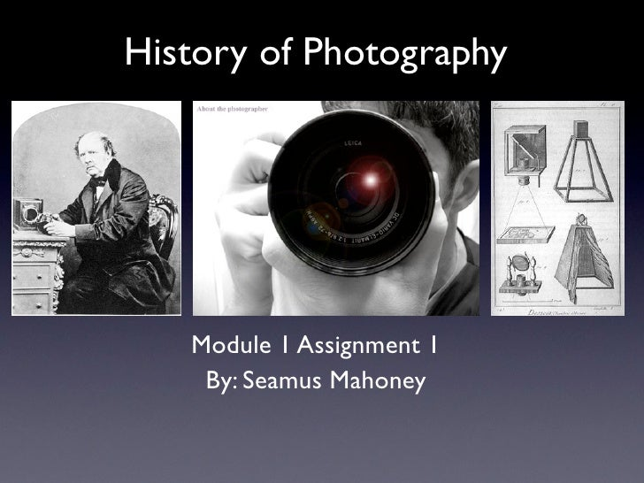 History of Photography   Module 1 Assignment 1    By: Seamus Mahoney